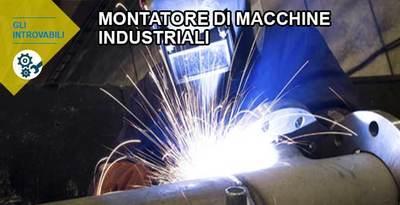 Montatore macchine industriali: mai disoccupato