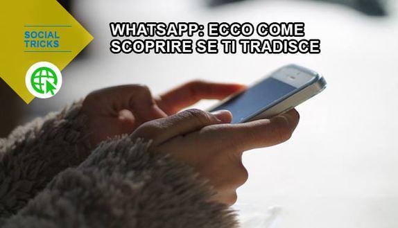 WhatsApp: ecco come scoprire se ti tradisce