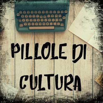 Pillole di cultura: una finestra 'social' sulla storia del nostro paese
